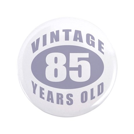 """85th Birthday Gifts For Him 3.5"""" Button"""
