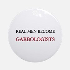 Real Men Become Garbologists Ornament (Round)