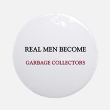 Real Men Become Garbage Collectors Ornament (Round