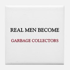 Real Men Become Garbage Collectors Tile Coaster