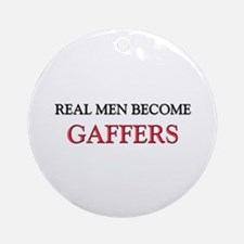 Real Men Become Gaffers Ornament (Round)