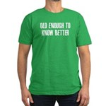 Old Enough to Know Better Men's Fitted T-Shirt (da
