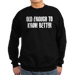Old Enough to Know Better Sweatshirt (dark)