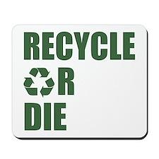 Recycle or Die Mousepad