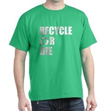 Recycle or Die T-Shirt