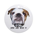 GRIN AND BEAR IT (BULLDOG FACE) Ornament (Round)