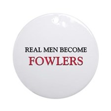 Real Men Become Fowlers Ornament (Round)