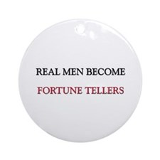 Real Men Become Fortune Tellers Ornament (Round)