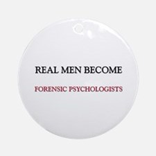 Real Men Become Forensic Psychologists Ornament (R
