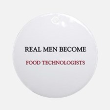 Real Men Become Food Technologists Ornament (Round