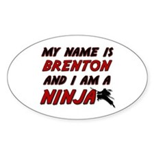 my name is brenton and i am a ninja Oval Decal