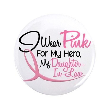 """Pink For My Hero 3 DAUGHTERINLAW 3.5"""" Button"""