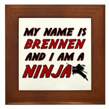 my name is brennen and i am a ninja Framed Tile