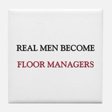 Real Men Become Floor Managers Tile Coaster