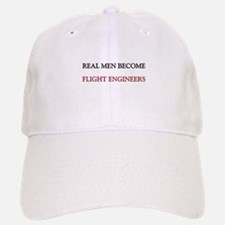 Real Men Become Flight Engineers Baseball Baseball Cap