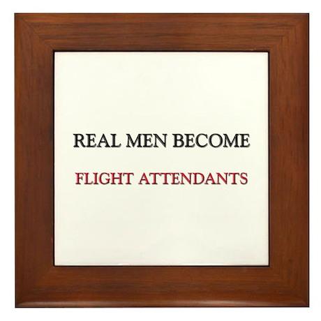 Real Men Become Flight Attendants Framed Tile