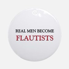 Real Men Become Flautists Ornament (Round)
