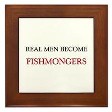 Real Men Become Fishmongers Framed Tile