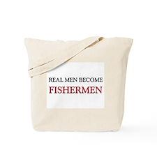 Real Men Become Fishermen Tote Bag