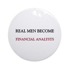 Real Men Become Financial Analysts Ornament (Round