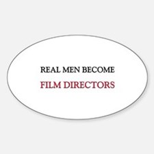 Real Men Become Film Directors Oval Decal
