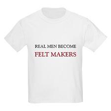 Real Men Become Felt Makers T-Shirt