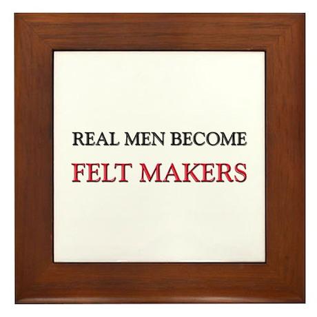 Real Men Become Felt Makers Framed Tile