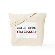 Real Men Become Felt Makers Tote Bag