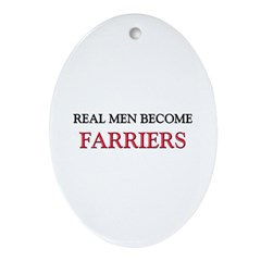 Real Men Become Farriers Oval Ornament