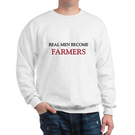 Real Men Become Farmers Sweatshirt