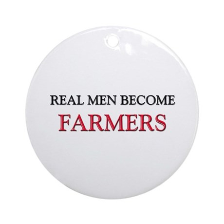 Real Men Become Farmers Ornament (Round)