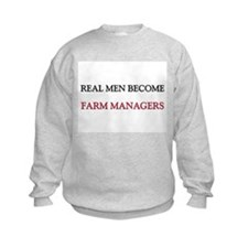 Real Men Become Farm Managers Sweatshirt