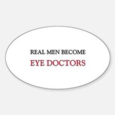Real Men Become Eye Doctors Oval Decal