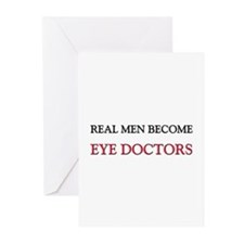 Real Men Become Eye Doctors Greeting Cards (Pk of