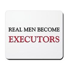 Real Men Become Executors Mousepad