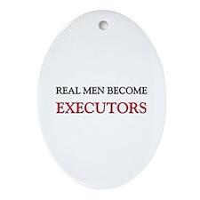 Real Men Become Executors Oval Ornament
