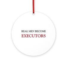 Real Men Become Executors Ornament (Round)