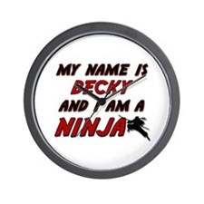 my name is becky and i am a ninja Wall Clock