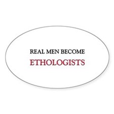 Real Men Become Ethologists Oval Decal