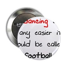 """If dancing where any easier i 2.25"""" Button"""