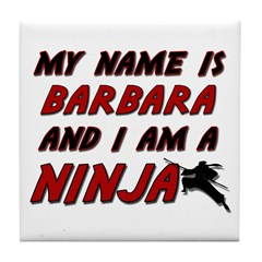 my name is barbara and i am a ninja Tile Coaster