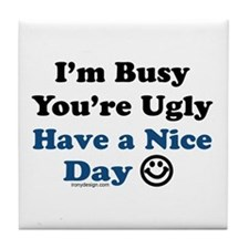 Have a Nice Day Sarcastic Tile Coaster
