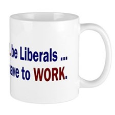 We Can't All Be Liberals Mug