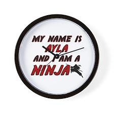 my name is ayla and i am a ninja Wall Clock