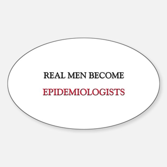 Real Men Become Epidemiologists Oval Decal