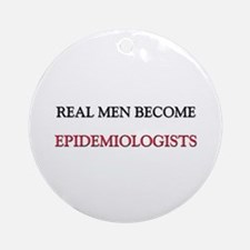 Real Men Become Epidemiologists Ornament (Round)
