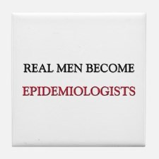 Real Men Become Epidemiologists Tile Coaster