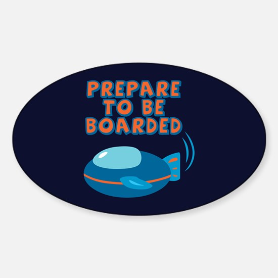 Prepare To Be Boarded Oval Decal