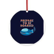 Prepare To Be Boarded Ornament (Round)