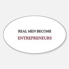 Real Men Become Entrepreneurs Oval Decal